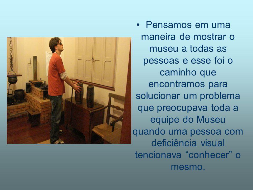 Pensamos em uma maneira de mostrar o museu a todas as pessoas e esse foi o caminho que encontramos para solucionar um problema que preocupava toda a equipe do Museu quando uma pessoa com deficiência visual tencionava conhecer o mesmo.