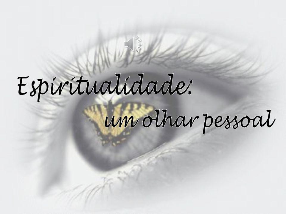 Espiritualidade: um olhar pessoal