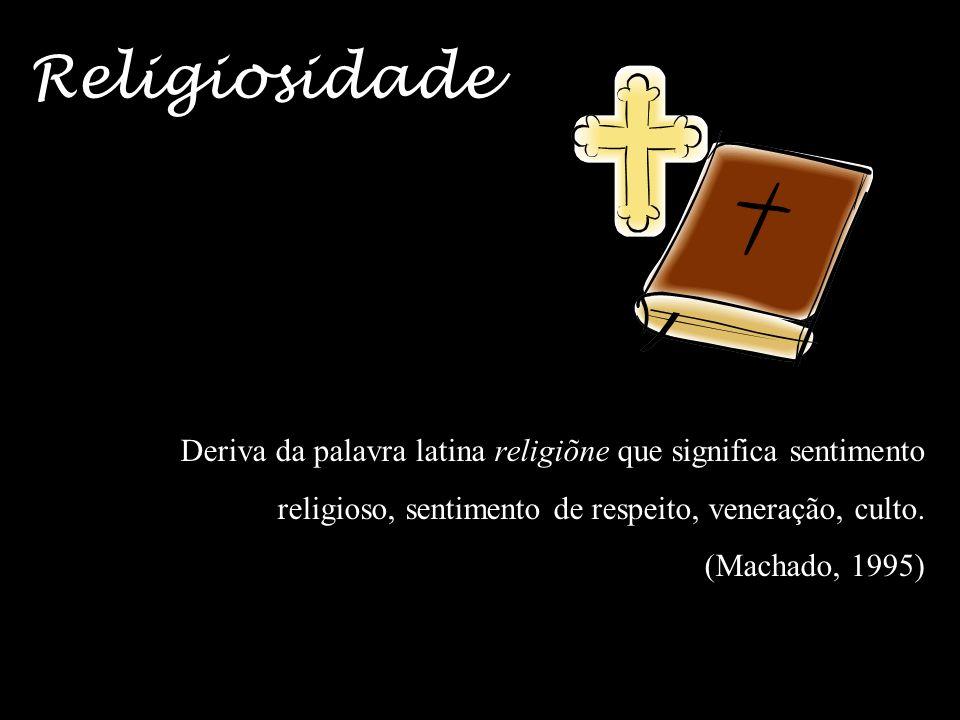 Religiosidade Deriva da palavra latina religiõne que significa sentimento religioso, sentimento de respeito, veneração, culto.