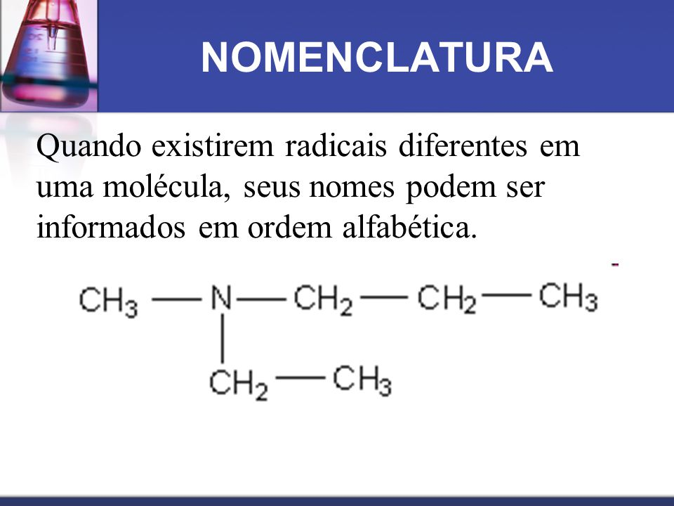 NOMENCLATURA Quando existirem radicais diferentes em uma molécula, seus nomes podem ser informados em ordem alfabética.