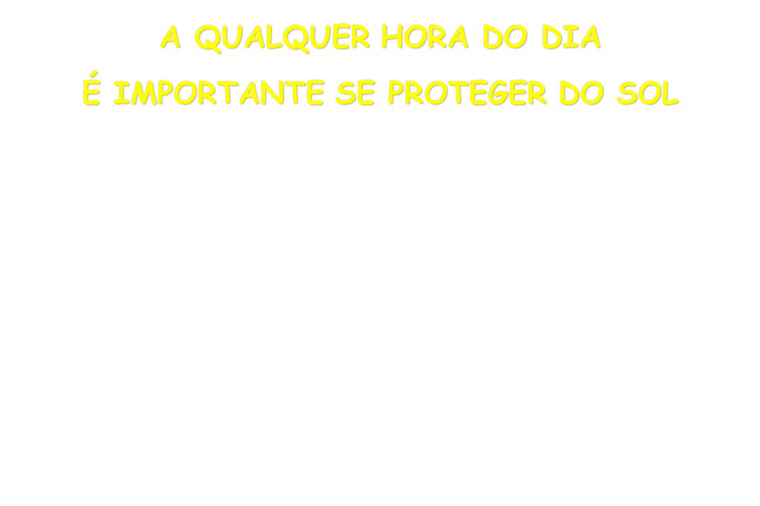 A QUALQUER HORA DO DIA É IMPORTANTE SE PROTEGER DO SOL
