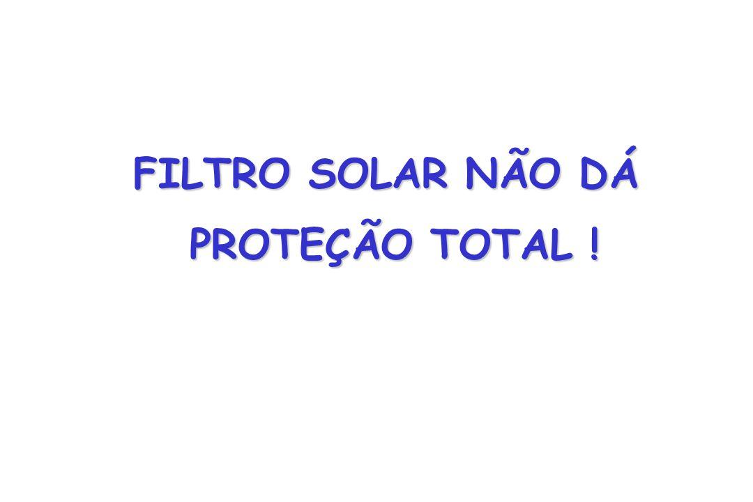 FILTRO SOLAR NÃO DÁ PROTEÇÃO TOTAL !