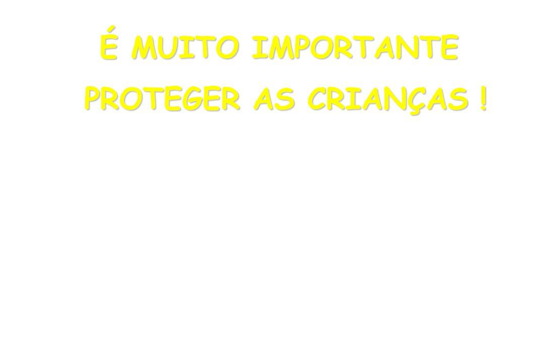 É MUITO IMPORTANTE PROTEGER AS CRIANÇAS !