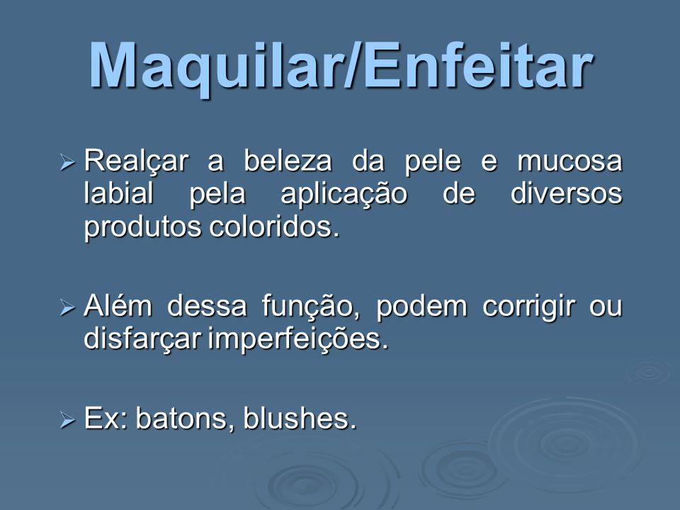 Maquilar/Enfeitar Realçar a beleza da pele e mucosa labial pela aplicação de diversos produtos coloridos.
