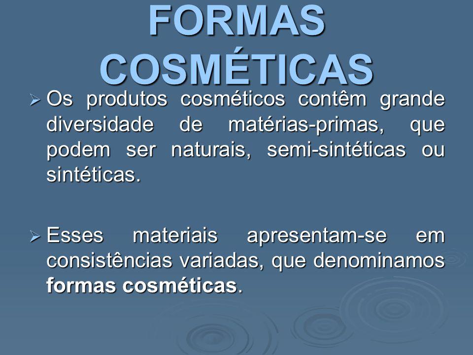 FORMAS COSMÉTICAS Os produtos cosméticos contêm grande diversidade de matérias-primas, que podem ser naturais, semi-sintéticas ou sintéticas.
