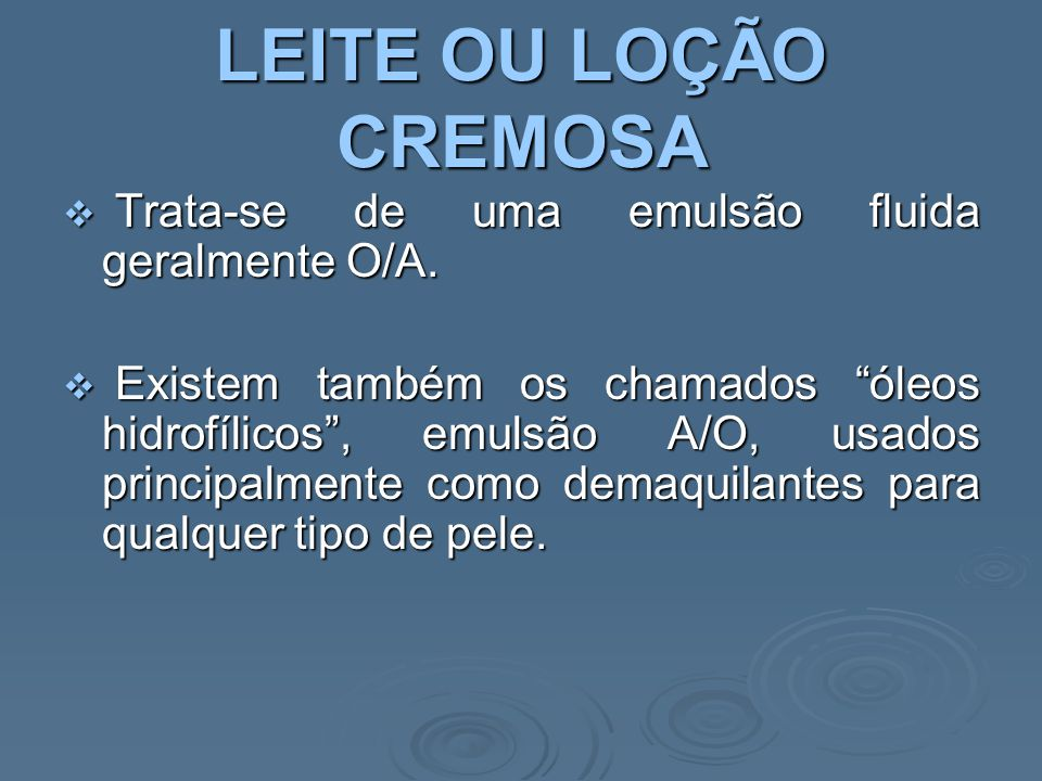 LEITE OU LOÇÃO CREMOSA Trata-se de uma emulsão fluida geralmente O/A.