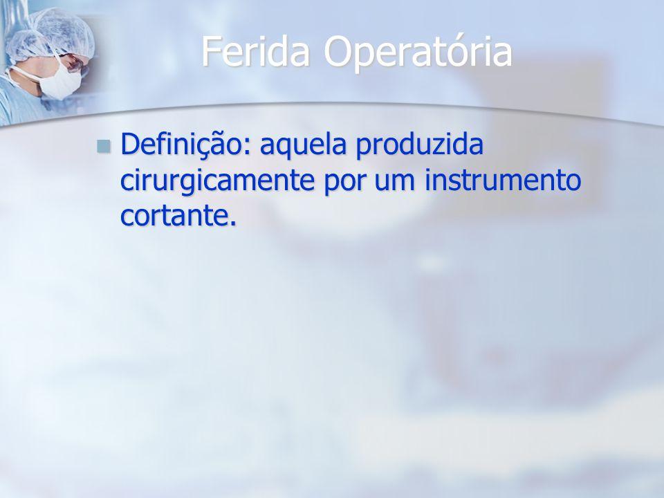 Ferida Operatória Definição: aquela produzida cirurgicamente por um instrumento cortante.