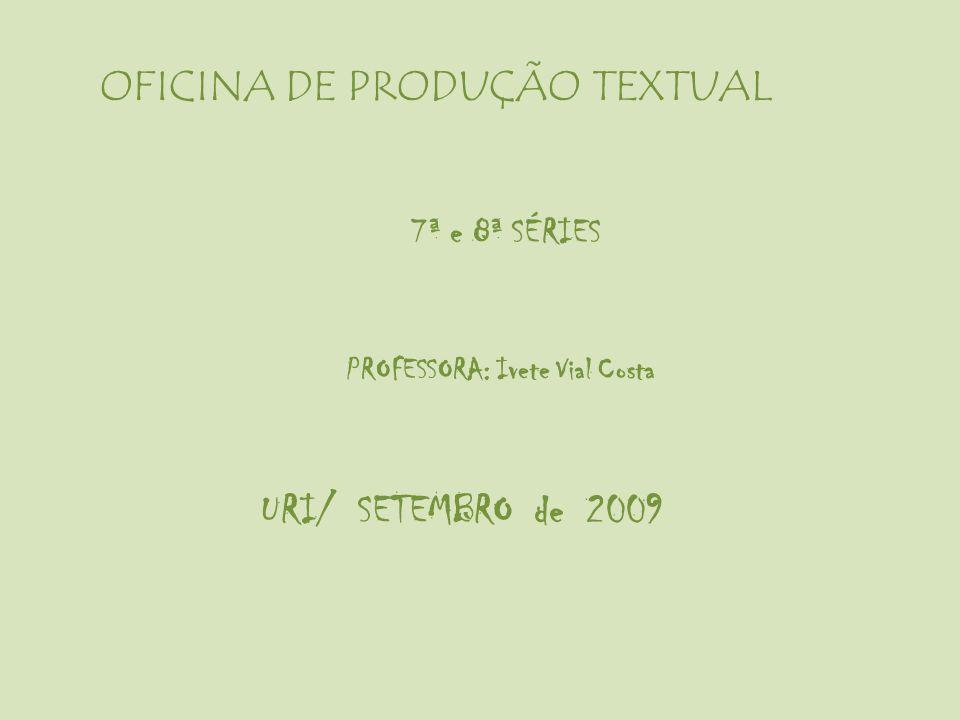 URI/ SETEMBRO de 2009 OFICINA DE PRODUÇÃO TEXTUAL 7ª e 8ª SÉRIES