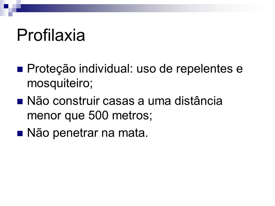 Profilaxia Proteção individual: uso de repelentes e mosquiteiro;