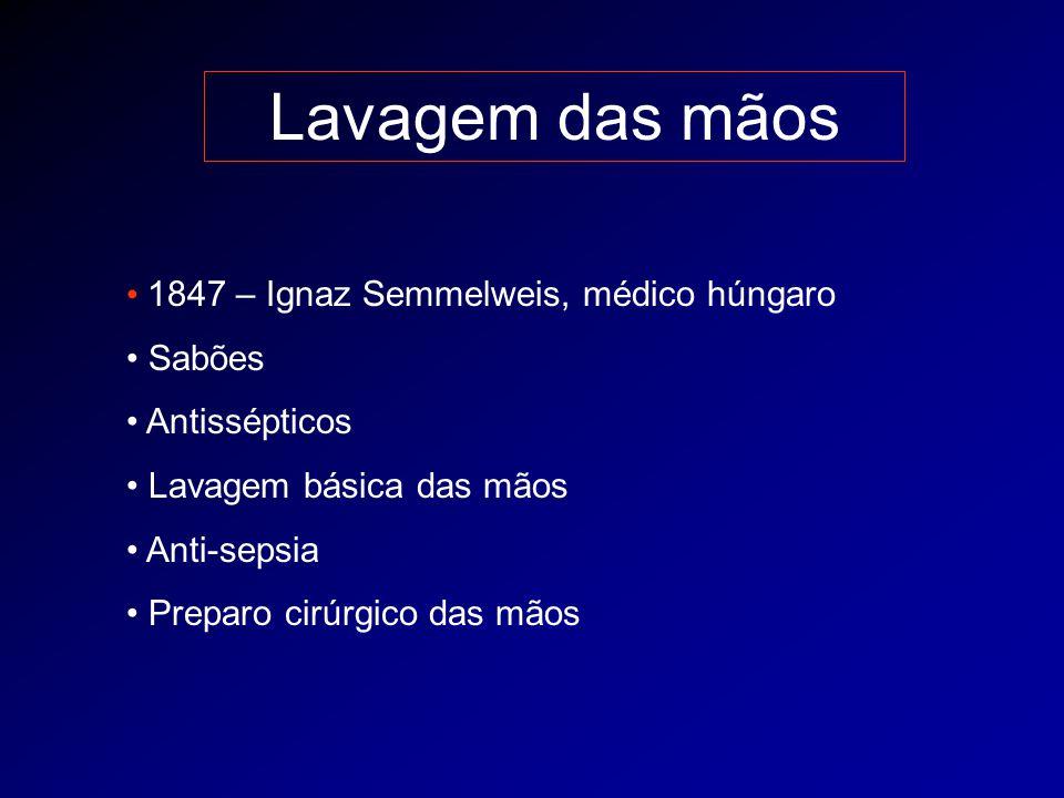 Lavagem das mãos 1847 – Ignaz Semmelweis, médico húngaro Sabões