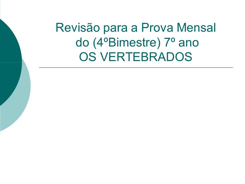 Revisão para a Prova Mensal do (4ºBimestre) 7º ano OS VERTEBRADOS
