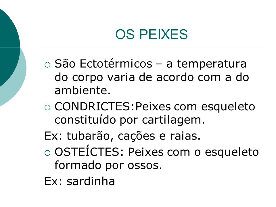 OS PEIXES São Ectotérmicos – a temperatura do corpo varia de acordo com a do ambiente.