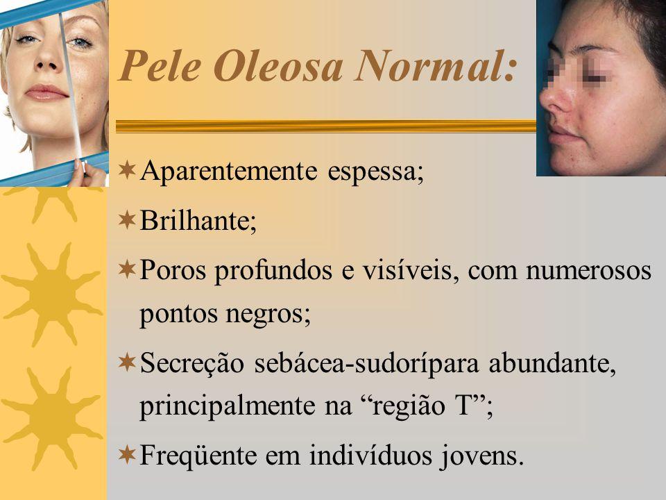 Pele Oleosa Normal: Aparentemente espessa; Brilhante;