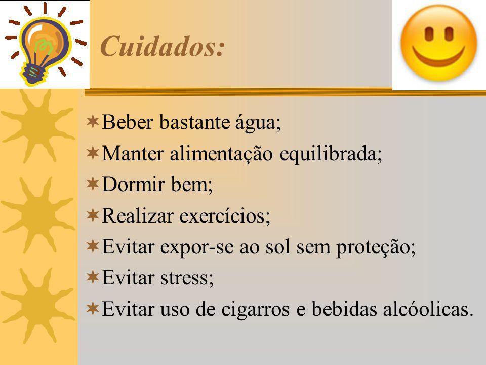 Cuidados: Beber bastante água; Manter alimentação equilibrada;