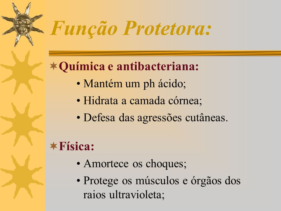 Função Protetora: Química e antibacteriana: Física: