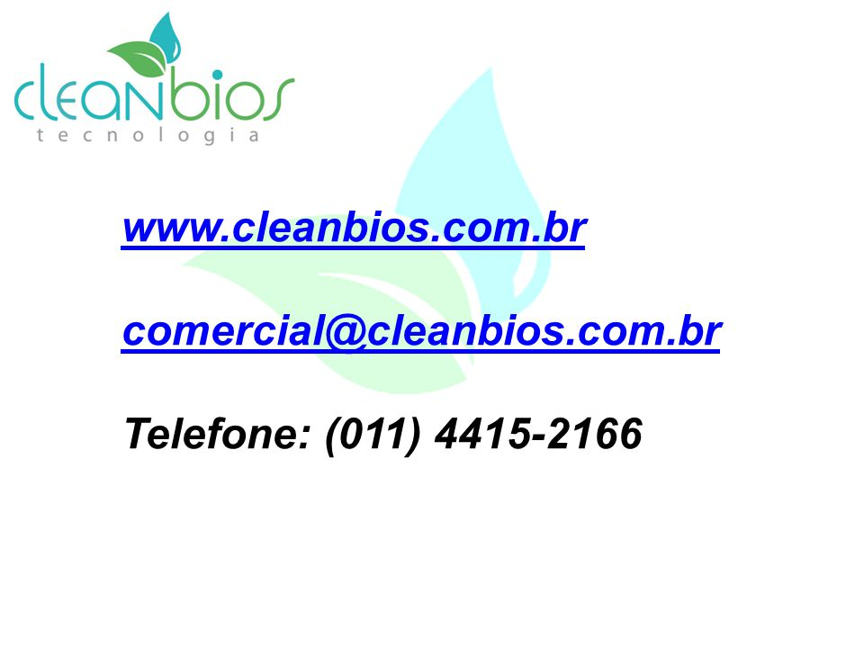 www.cleanbios.com.br comercial@cleanbios.com.br Telefone: (011) 4415-2166