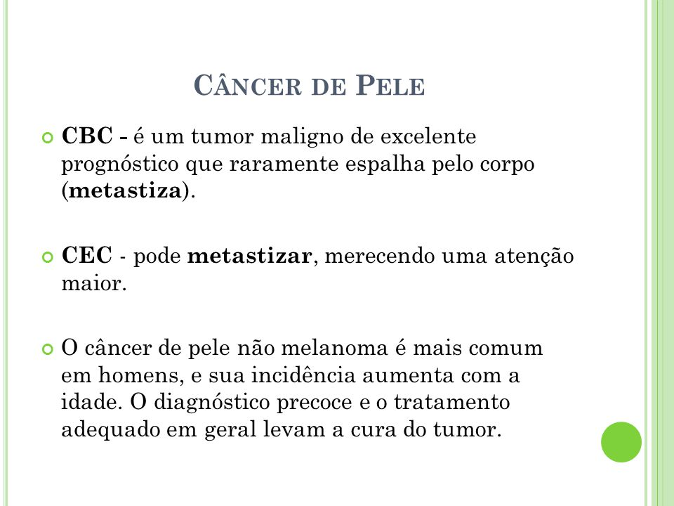Câncer de Pele CBC - é um tumor maligno de excelente prognóstico que raramente espalha pelo corpo (metastiza).