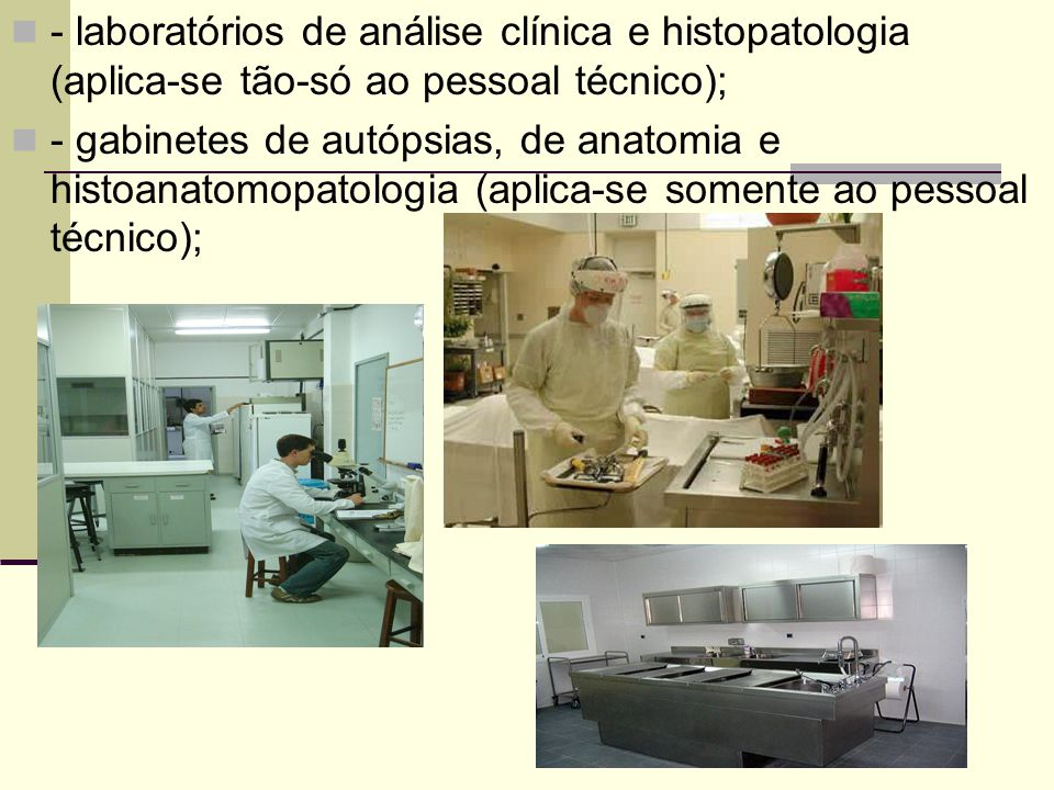 - laboratórios de análise clínica e histopatologia (aplica-se tão-só ao pessoal técnico);