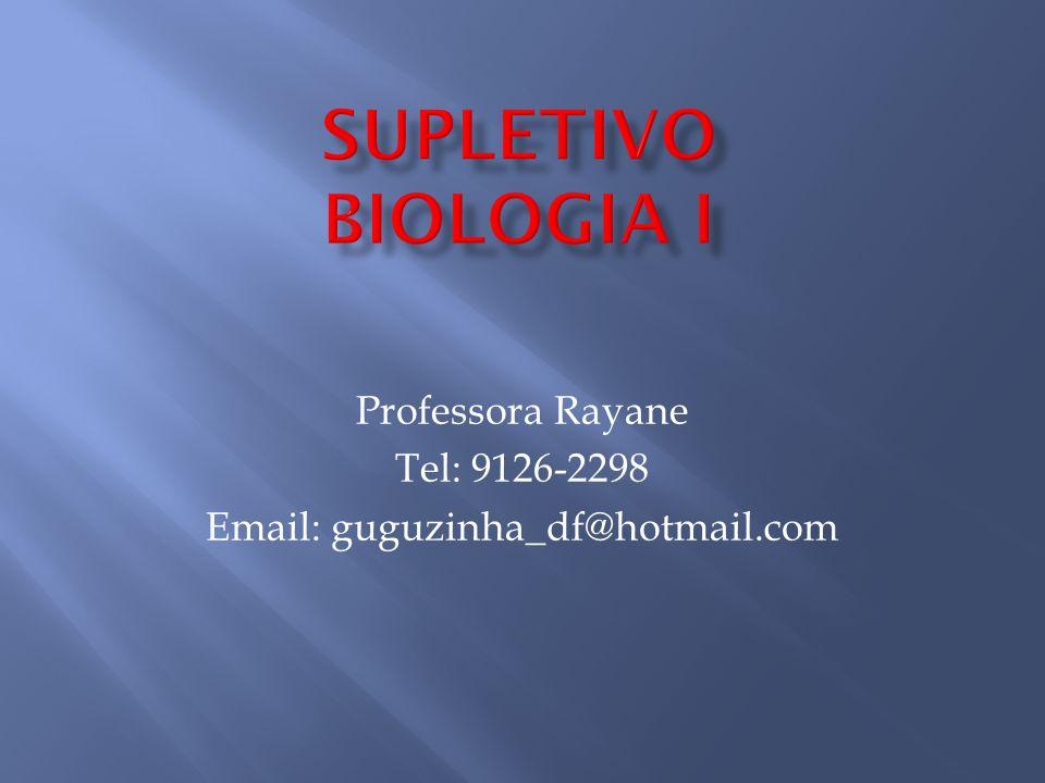 Supletivo Biologia I Professora Rayane Tel: 9126-2298