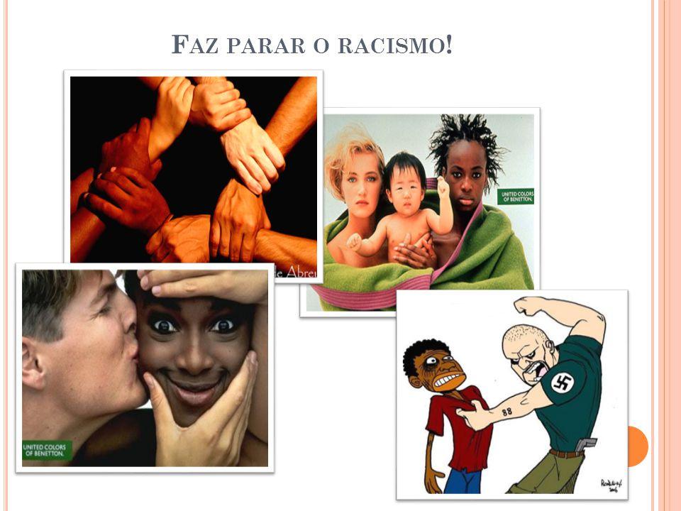 Faz parar o racismo!