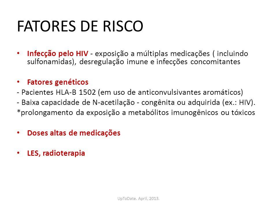 FATORES DE RISCO Infecção pelo HIV - exposição a múltiplas medicações ( incluindo sulfonamidas), desregulação imune e infecções concomitantes.