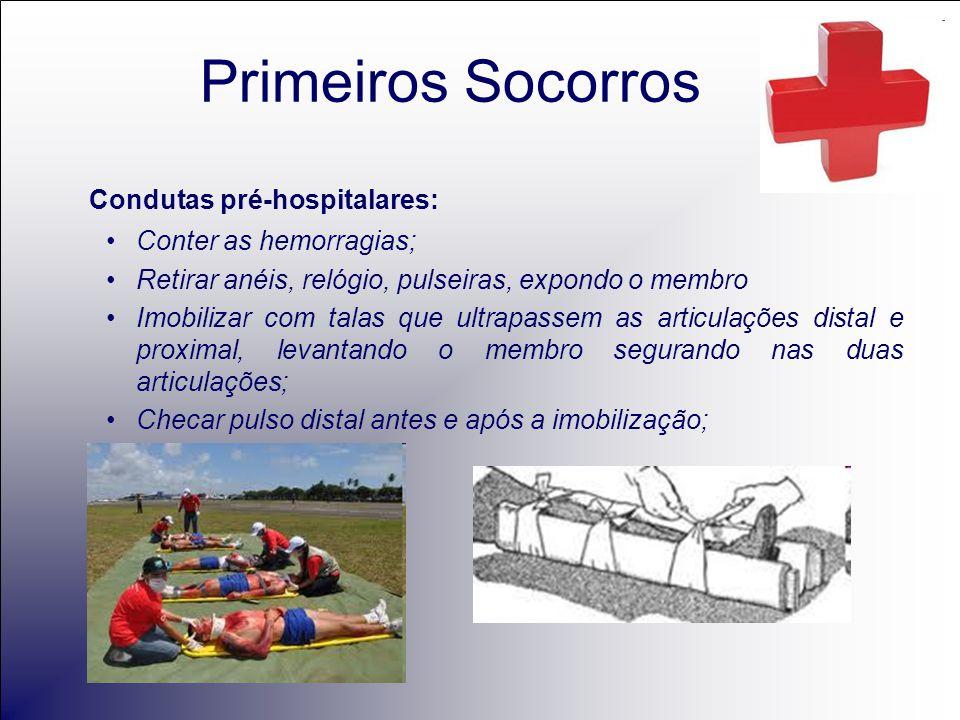 Primeiros Socorros Condutas pré-hospitalares: Conter as hemorragias;