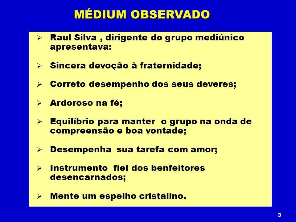 MÉDIUM OBSERVADO Raul Silva , dirigente do grupo mediúnico apresentava: Sincera devoção à fraternidade;