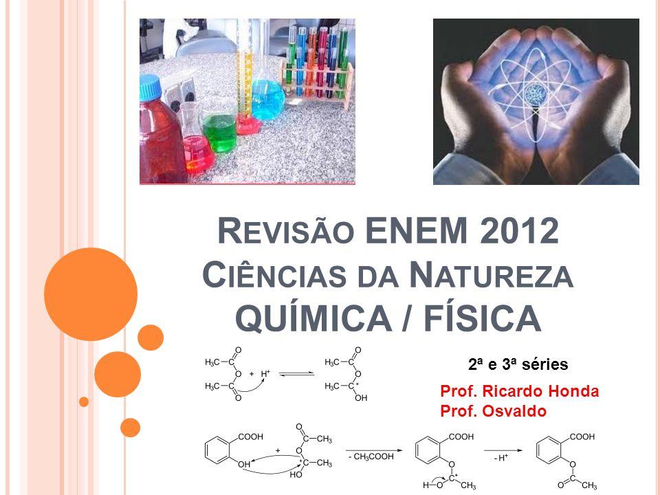 Revisão ENEM 2012 Ciências da Natureza QUÍMICA / FÍSICA