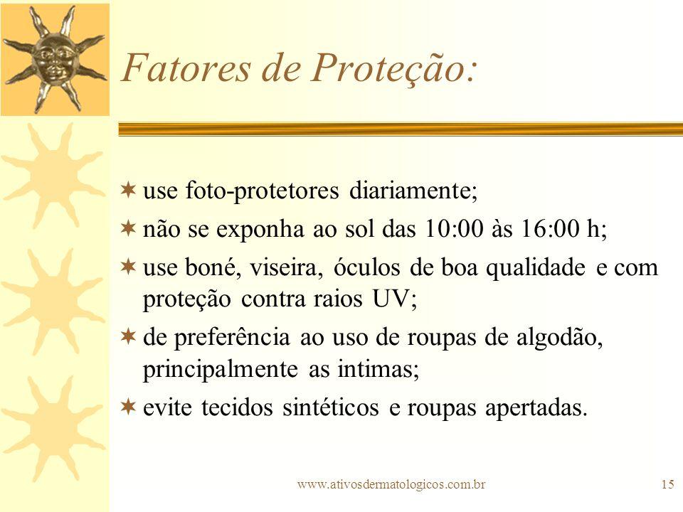 Fatores de Proteção: use foto-protetores diariamente;