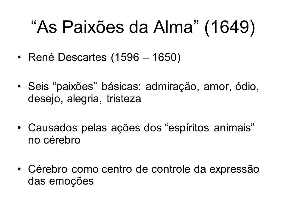As Paixões da Alma (1649) René Descartes (1596 – 1650)