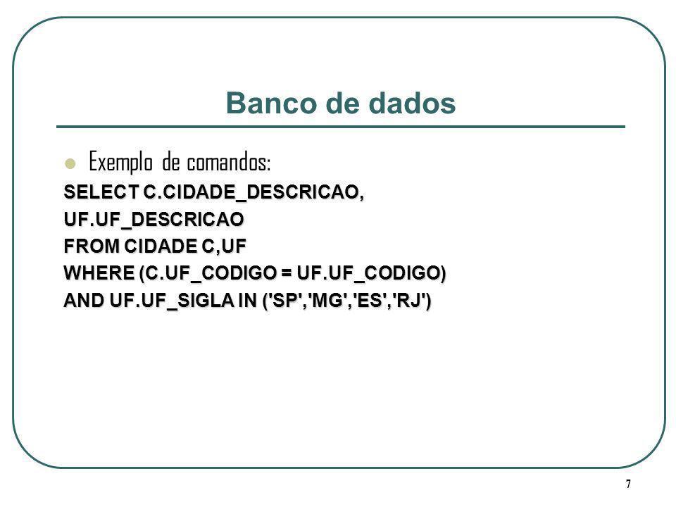 Banco de dados Exemplo de comandos: SELECT C.CIDADE_DESCRICAO,