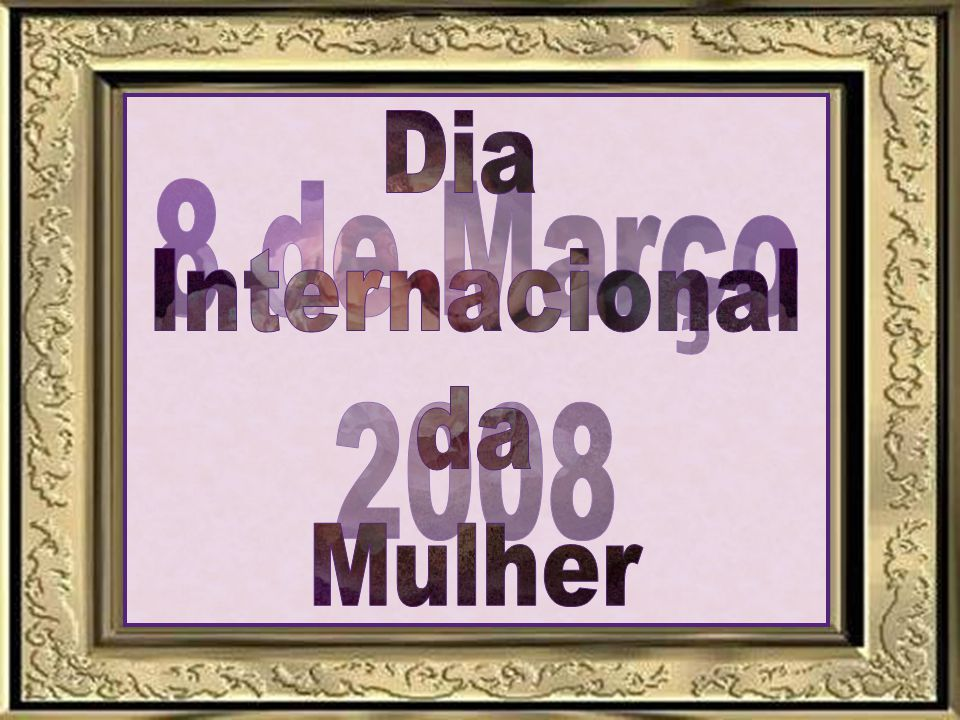 Dia Internacional da Mulher 8 de Março 2008