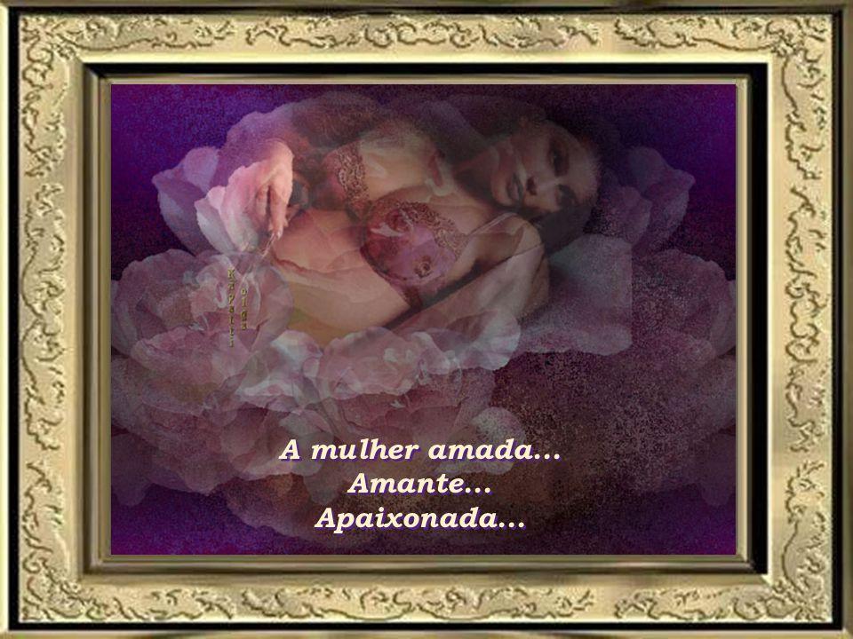 A mulher amada... Amante... Apaixonada...