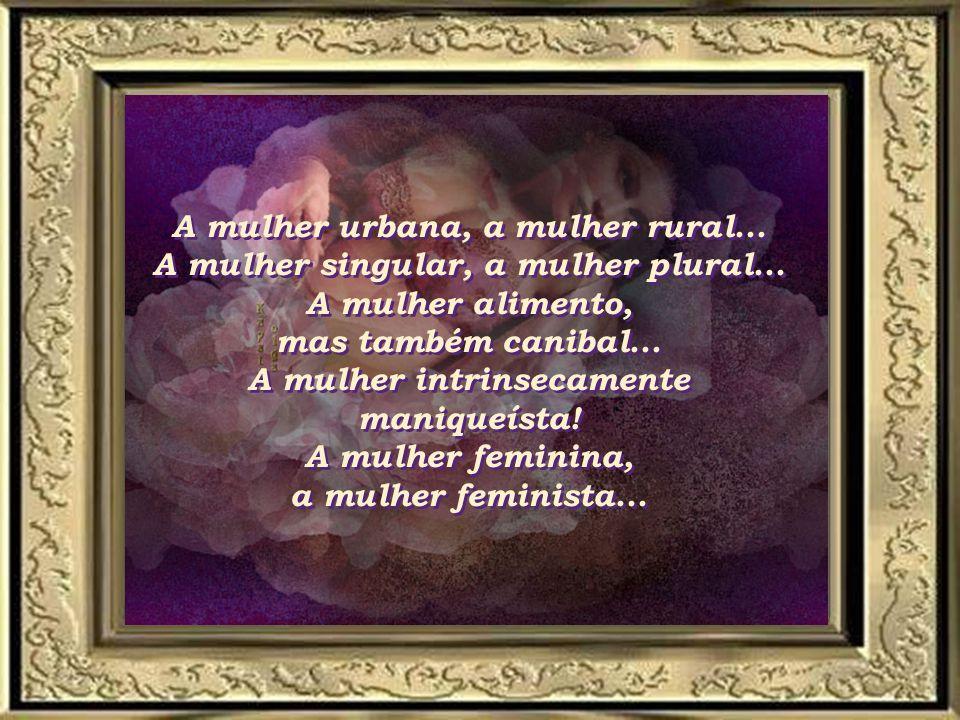 A mulher urbana, a mulher rural. A mulher singular, a mulher plural