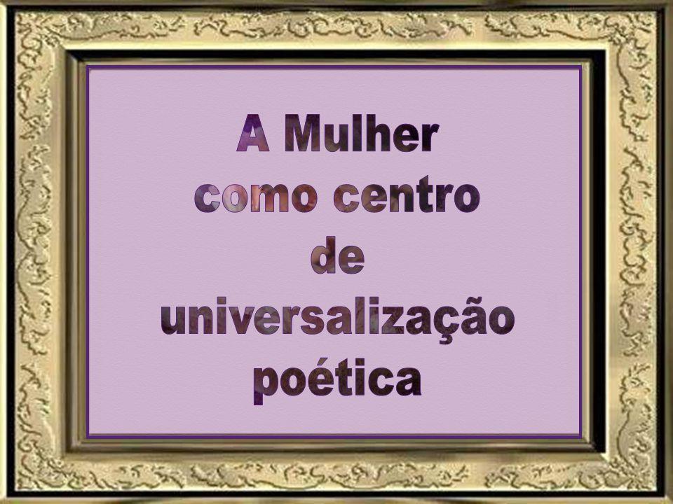 A Mulher como centro de universalização poética