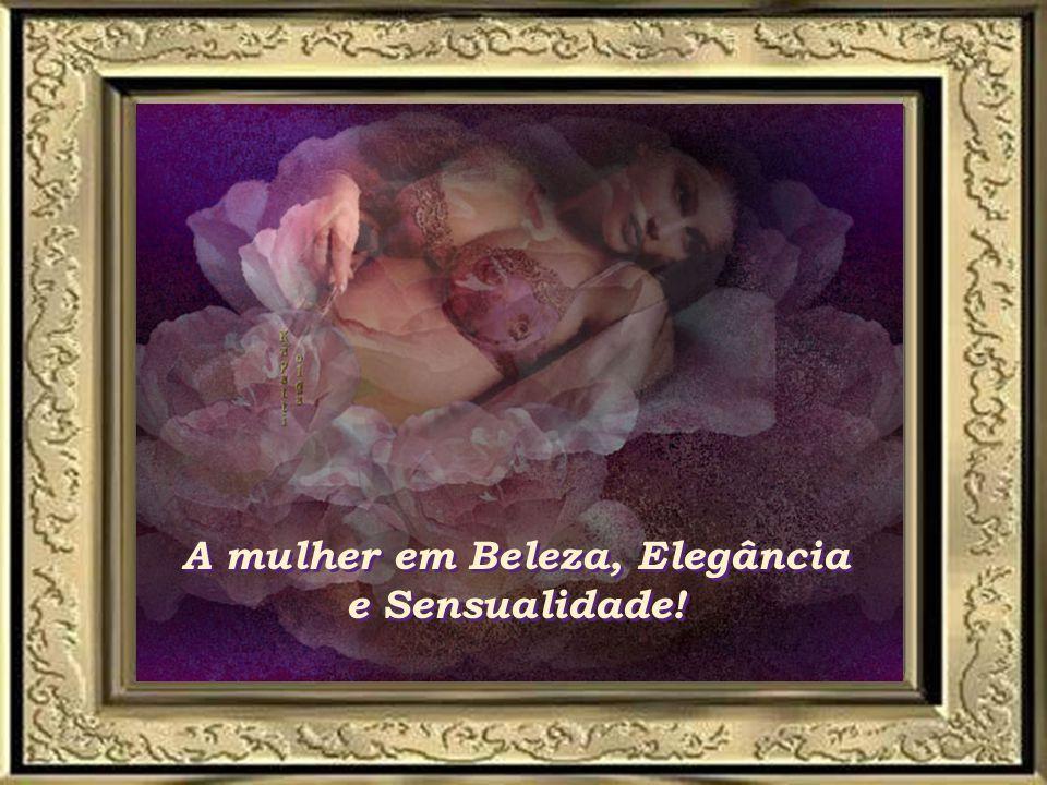 A mulher em Beleza, Elegância e Sensualidade!