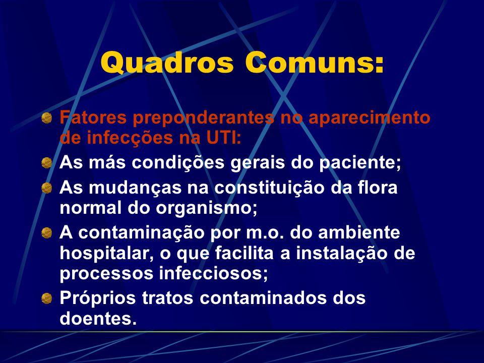Quadros Comuns: Fatores preponderantes no aparecimento de infecções na UTI: As más condições gerais do paciente;