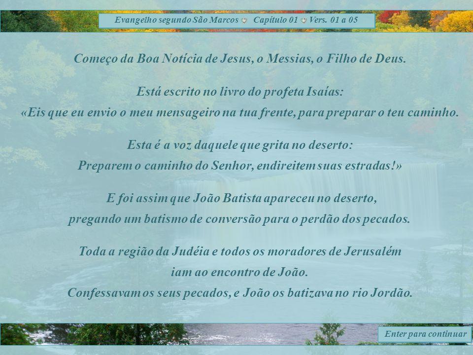 Começo da Boa Notícia de Jesus, o Messias, o Filho de Deus.