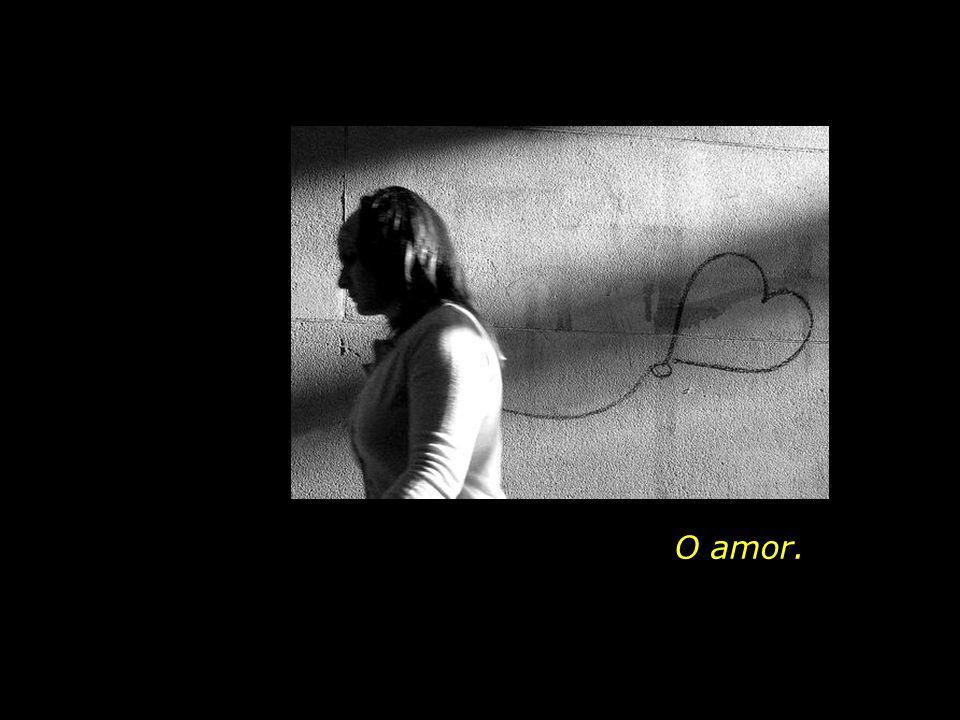 O amor.