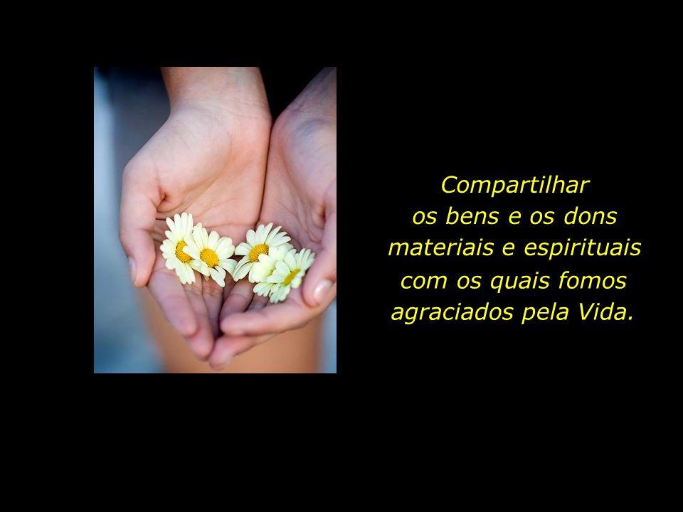 Compartilhar os bens e os dons materiais e espirituais