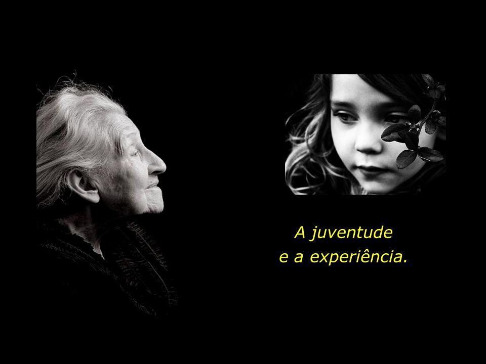 A juventude e a experiência.