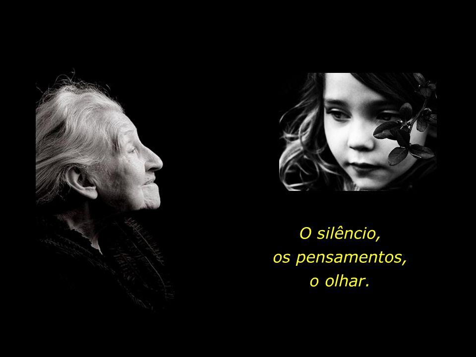 O silêncio, os pensamentos, o olhar.
