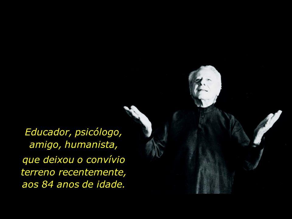 Educador, psicólogo, amigo, humanista,