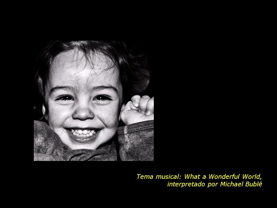 Tema musical: What a Wonderful World, interpretado por Michael Bublé