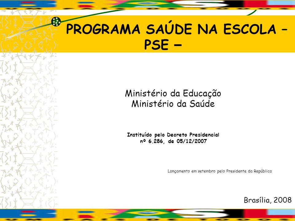 PROGRAMA SAÚDE NA ESCOLA – PSE – Instituído pelo Decreto Presidencial