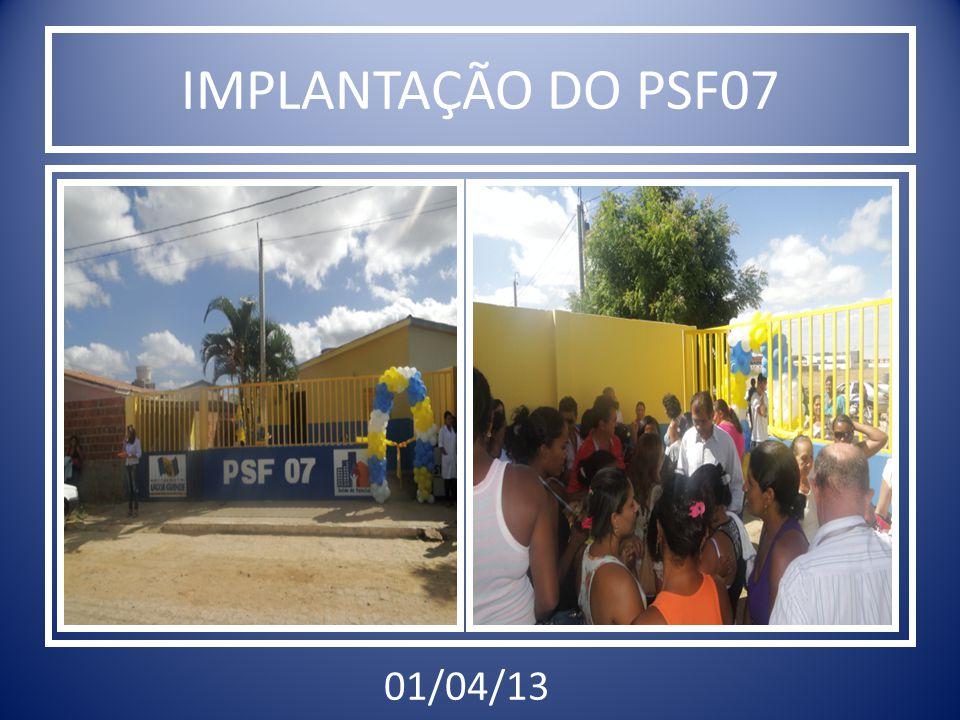 IMPLANTAÇÃO DO PSF07 01/04/13