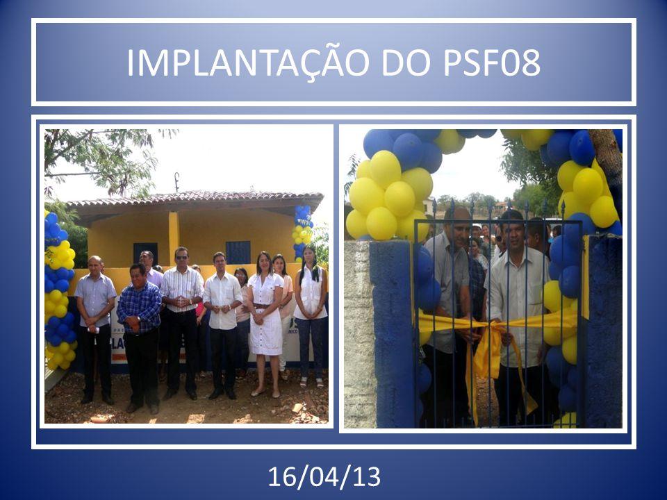 IMPLANTAÇÃO DO PSF08 16/04/13
