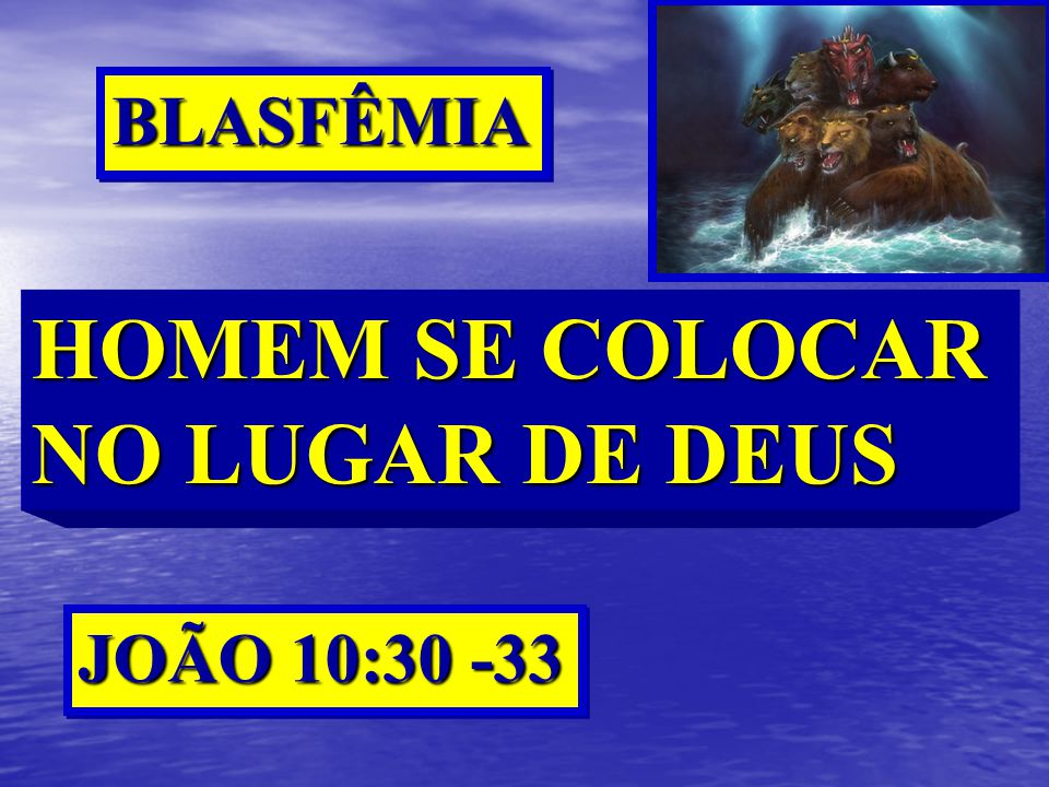 BLASFÊMIA HOMEM SE COLOCAR NO LUGAR DE DEUS JOÃO 10:30 -33