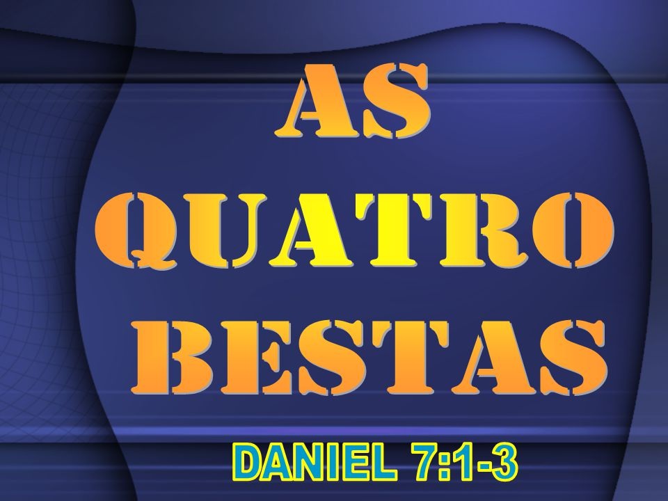AS QUATRO BESTAS DANIEL 7:1-3