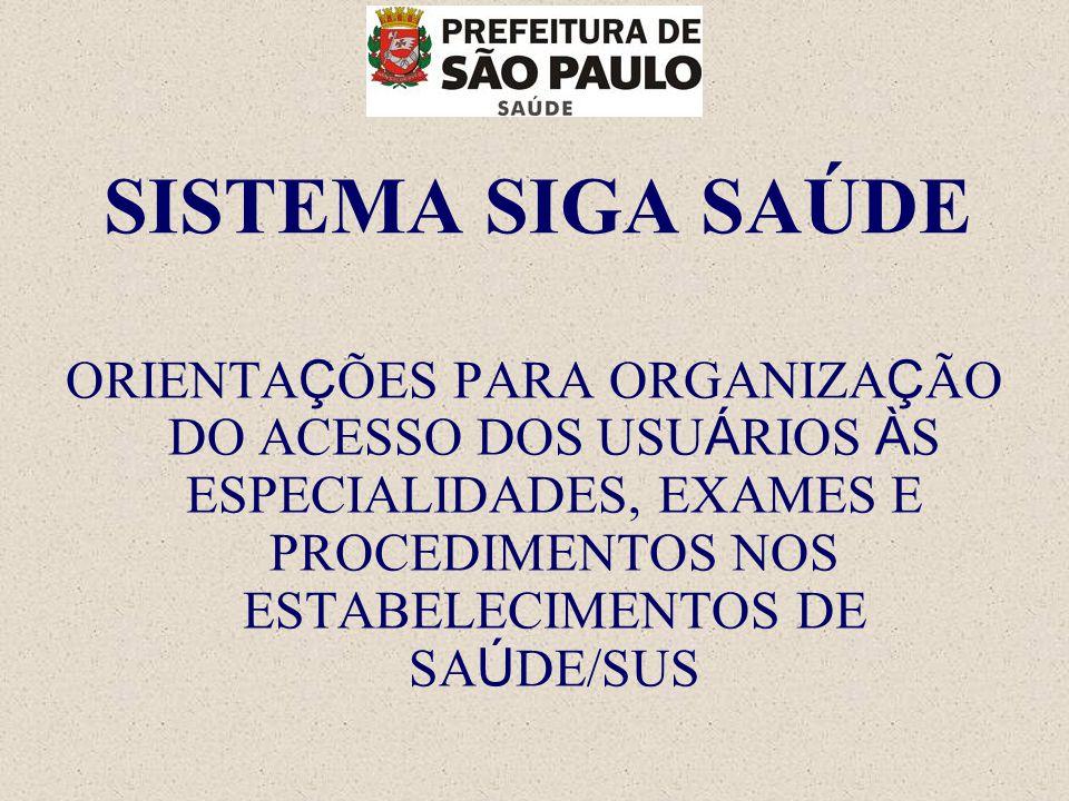 SISTEMA SIGA SAÚDE ORIENTAÇÕES PARA ORGANIZAÇÃO DO ACESSO DOS USUÁRIOS ÀS ESPECIALIDADES, EXAMES E PROCEDIMENTOS NOS ESTABELECIMENTOS DE SAÚDE/SUS.